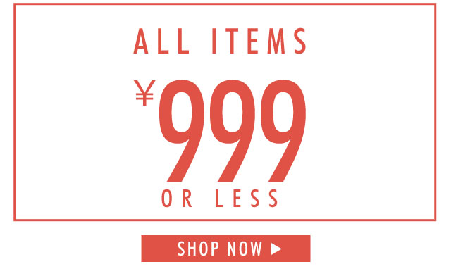 ALL ITEMS \999 OR LESS SHOP NOW