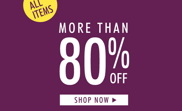 ALL ITEMS MORE THAN 80% OFF SHOP NOW